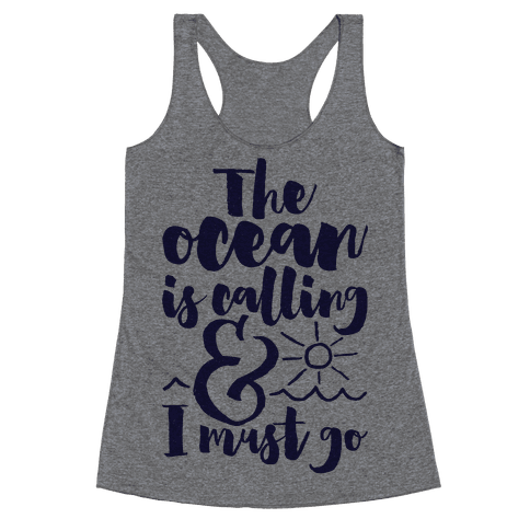 The Ocean Is Calling And I Must Go Racerback Tank Top