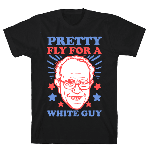 Bernie Sanders: Pretty Fly For A White Guy Mens T-Shirt
