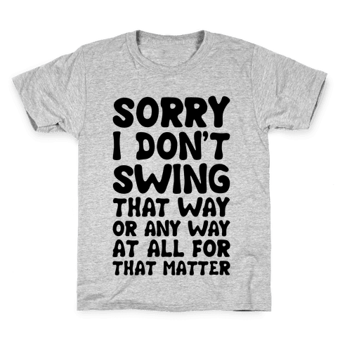 I Don't Swing That Way (Or Any Way, For That Matter) Kids T-Shirt