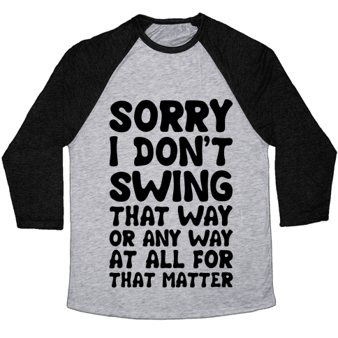 I Don't Swing That Way (Or Any Way, For That Matter) Baseball Tee