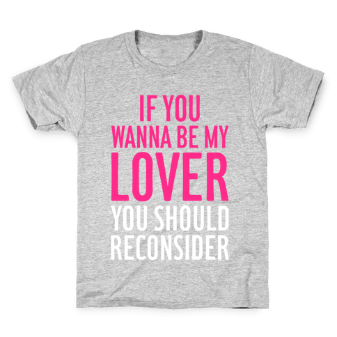 If You Wanna Be My Lover, You Should Reconsider Kids T-Shirt