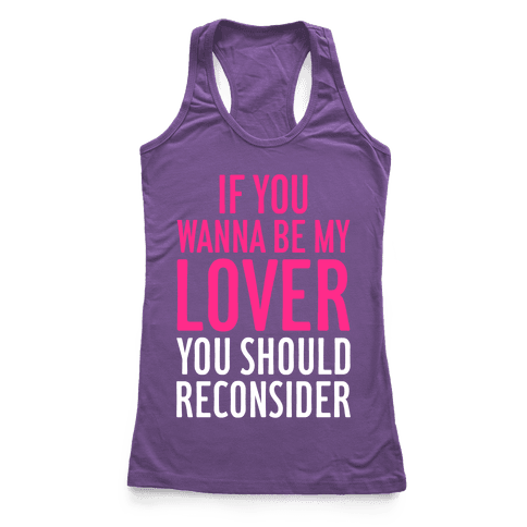 If You Wanna Be My Lover, You Should Reconsider Racerback Tank Top
