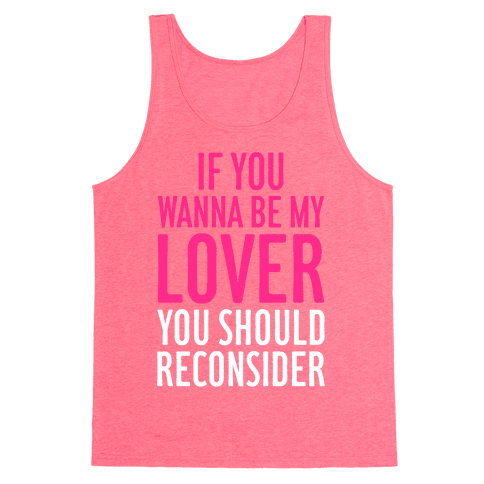 If You Wanna Be My Lover, You Should Reconsider Tank Top