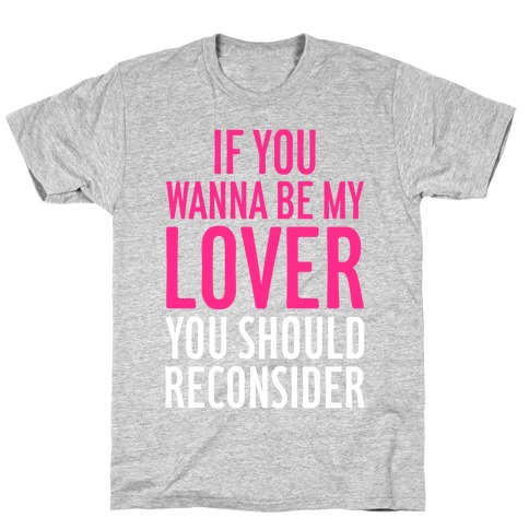 If You Wanna Be My Lover, You Should Reconsider T-Shirt