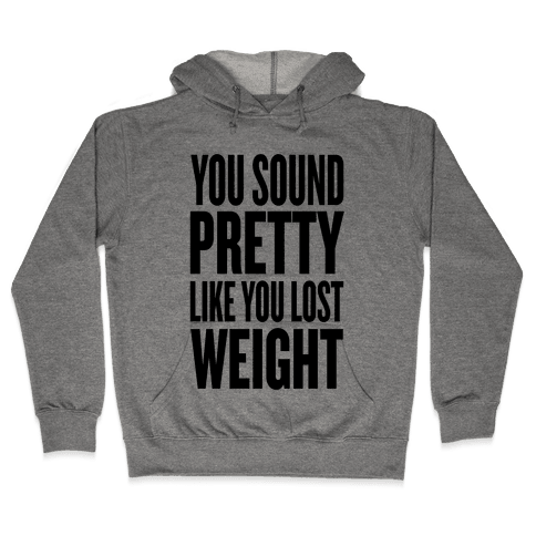 You Sound Pretty... Hooded Sweatshirt