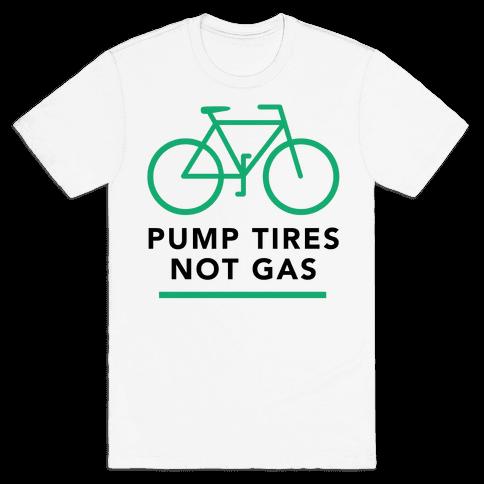 Pump Tires, Not Gas Mens T-Shirt