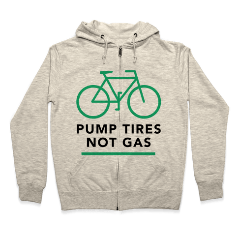 Pump Tires, Not Gas Zip Hoodie