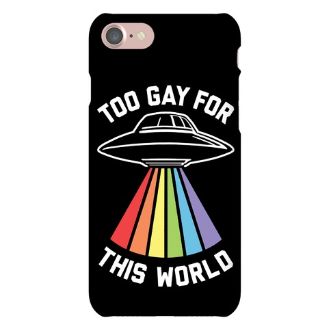 Too Gay For This World Phone Case