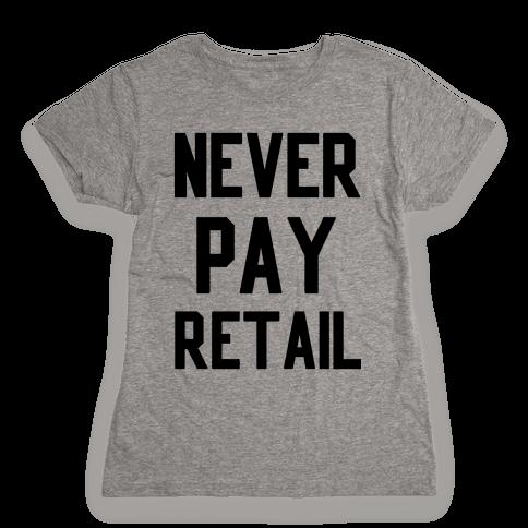Never Pay Retail Womens T-Shirt