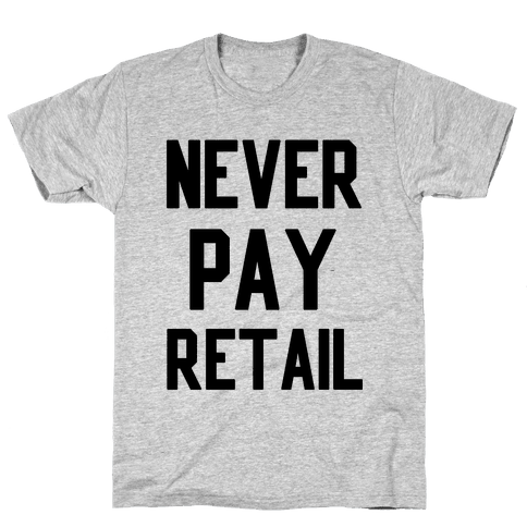 Never Pay Retail Mens T-Shirt