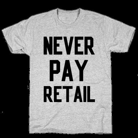 Never Pay Retail Mens T-Shirt