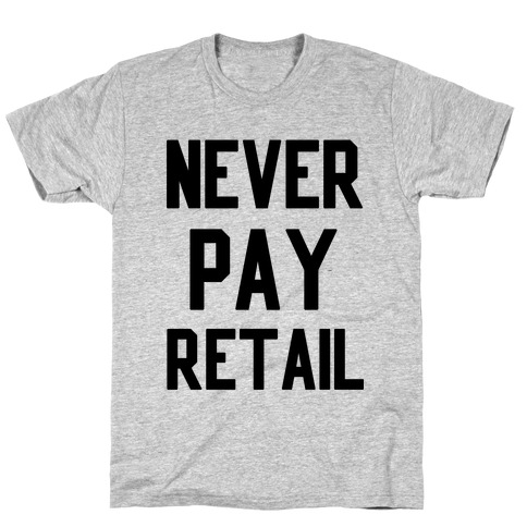 Never Pay Retail T-Shirt