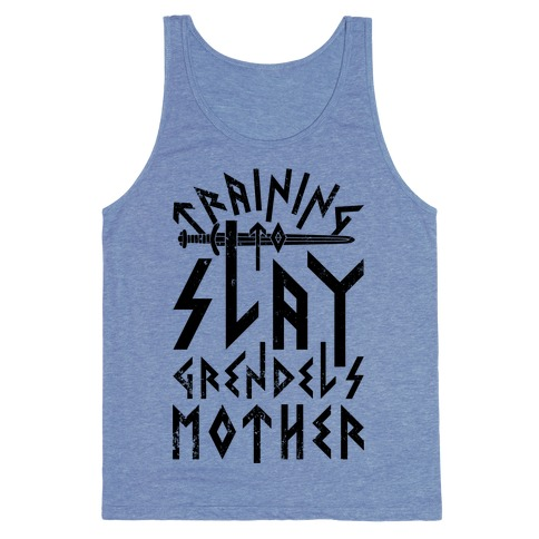 Training To Slay Grendel's Mother Tank Top