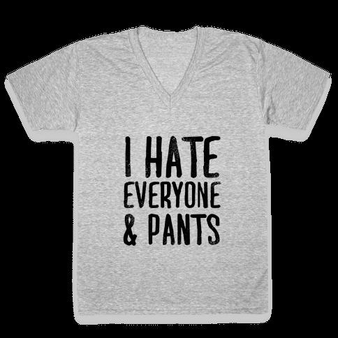 I Hate Everyone... & Pants V-Neck Tee Shirt