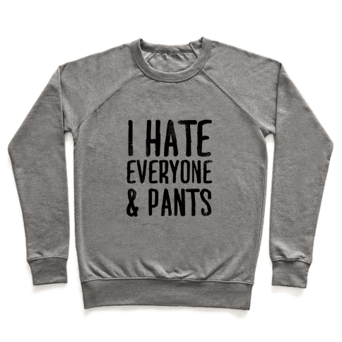 I Hate Everyone... & Pants Pullover