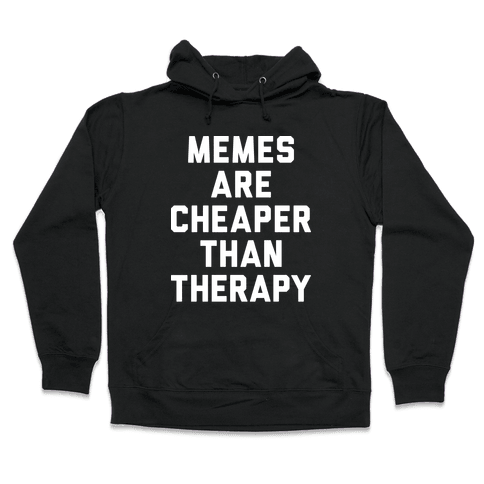 Memes Are Cheaper Than Therapy Hooded Sweatshirt