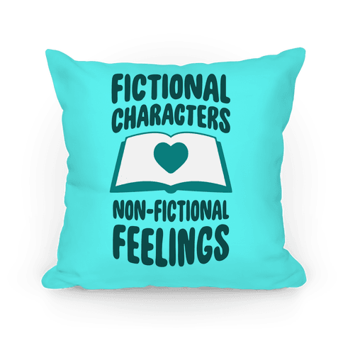 Fictional Characters, Non-Fictional Feelings Pillow