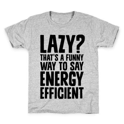 Lazy? That's a Funny Way to Say Energy Efficient Kids T-Shirt