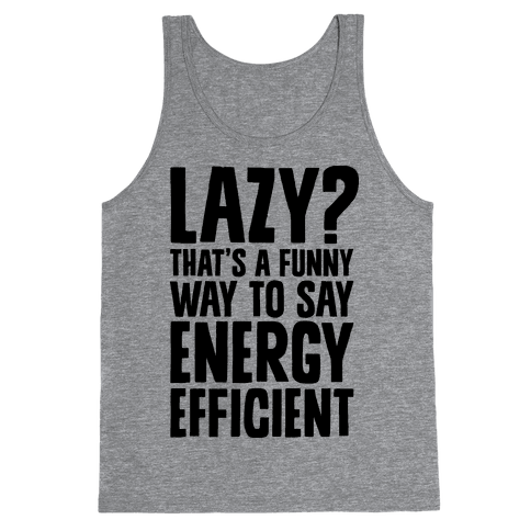 Lazy? That's a Funny Way to Say Energy Efficient Tank Top