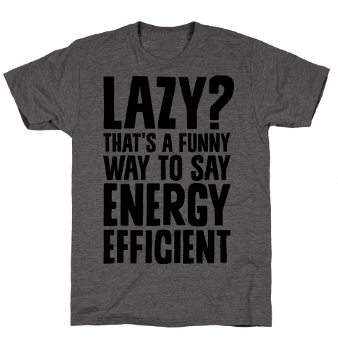 Lazy? That's a Funny Way to Say Energy Efficient T-Shirt