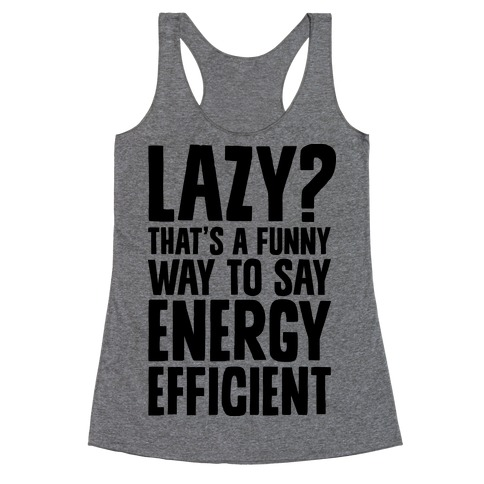Lazy? That's a Funny Way to Say Energy Efficient Racerback Tank Top