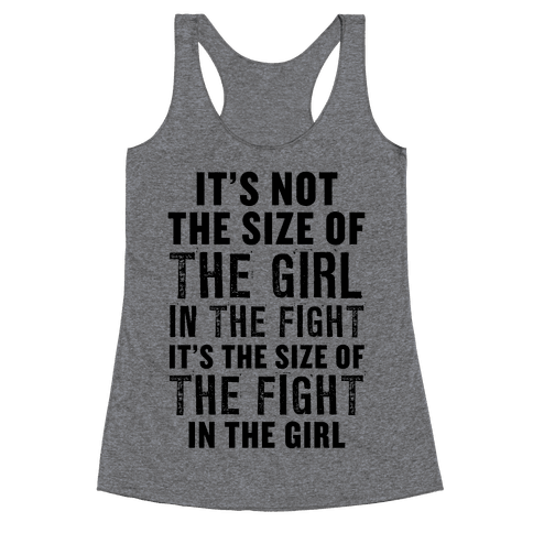 It's Not The Size of the Girl In the Fight, It's the Size of the Fight in the Girl Racerback Tank Top