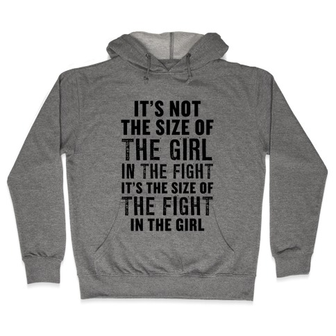 It's Not The Size of the Girl In the Fight, It's the Size of the Fight in the Girl Hooded Sweatshirt