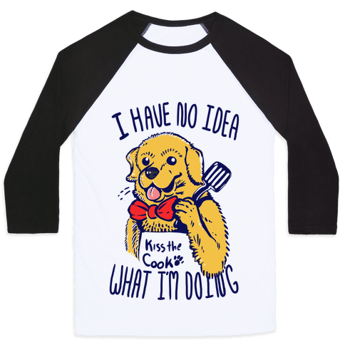 I Have No Idea What I am Doing Dog- Cooking Baseball Tee