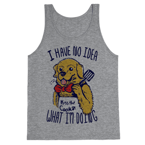 I Have No Idea What I am Doing Dog- Cooking Tank Top