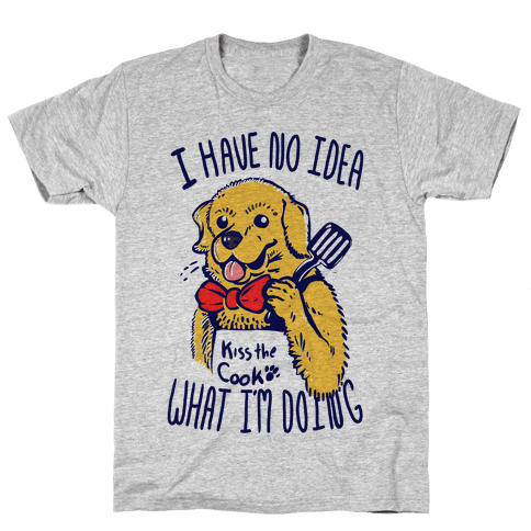 I Have No Idea What I am Doing Dog- Cooking Mens T-Shirt