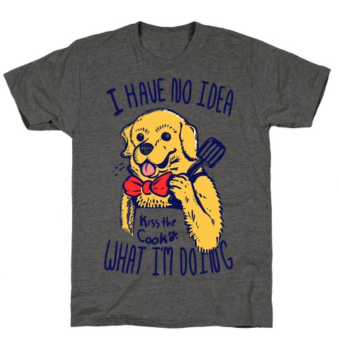 I Have No Idea What I am Doing Dog- Cooking T-Shirt