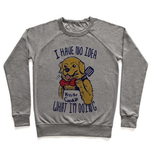 I Have No Idea What I am Doing Dog- Cooking Pullover