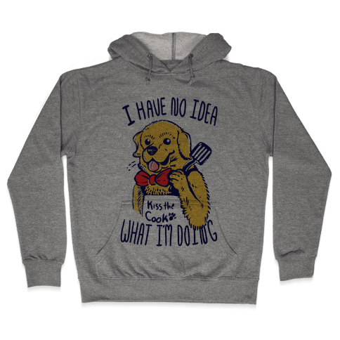 I Have No Idea What I am Doing Dog- Cooking Hooded Sweatshirt