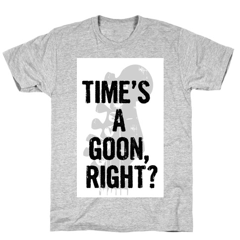 Time's a Goon Mens T-Shirt