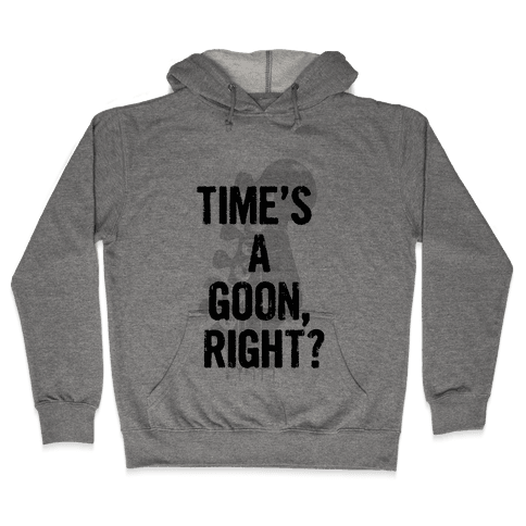 Time's a Goon Hooded Sweatshirt