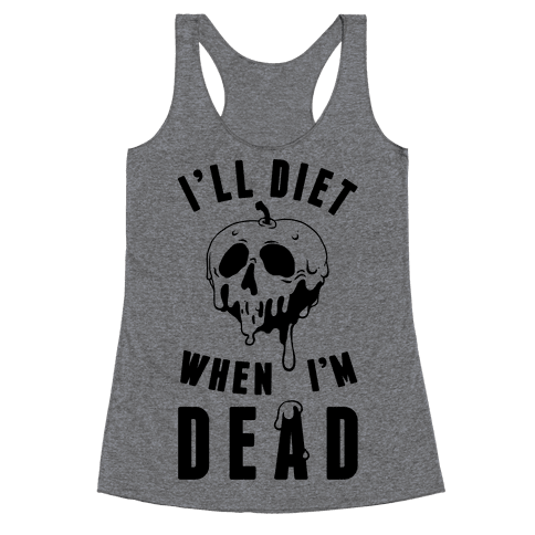 I'll Diet When I'm Dead Racerback Tank Top