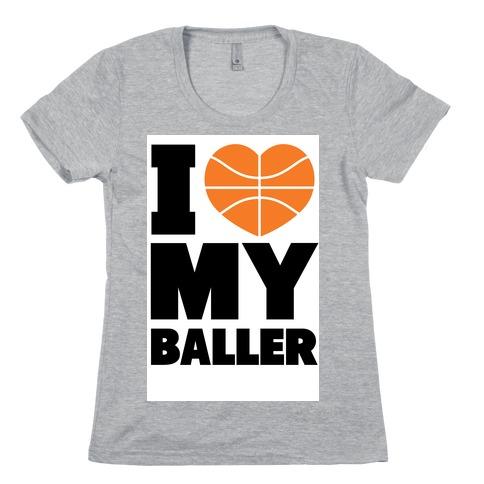 I Love My Baller Womens T-Shirt