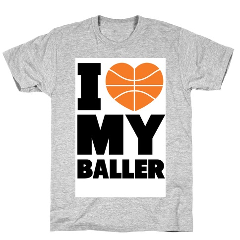 I Love My Baller T-Shirt