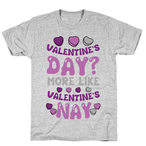 Valentine's Day? More Like Valentine's Nay T-Shirt