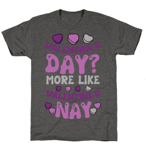 Valentine's Day? More Like Valentine's Nay T-Shirt
