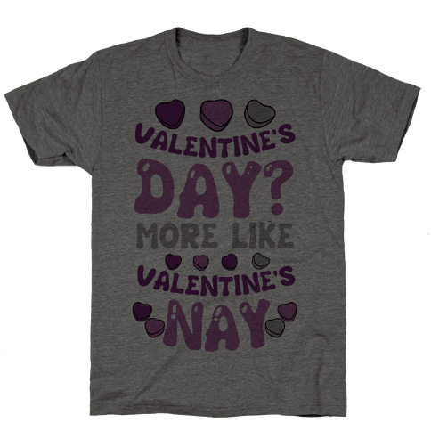 Valentine's Day? More Like Valentine's Nay Mens T-Shirt