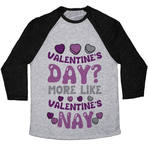 Valentine's Day? More Like Valentine's Nay Baseball Tee