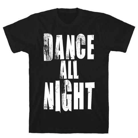 Dance All Night Mens T-Shirt