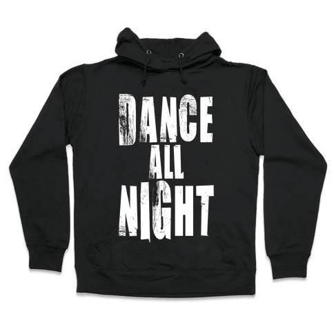Dance All Night Hooded Sweatshirt