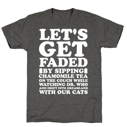 Let's Get Faded By Watching Dr. Who T-Shirt