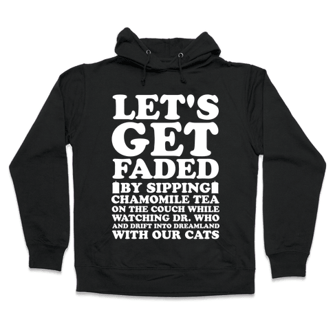 Let's Get Faded By Watching Dr. Who Hooded Sweatshirt