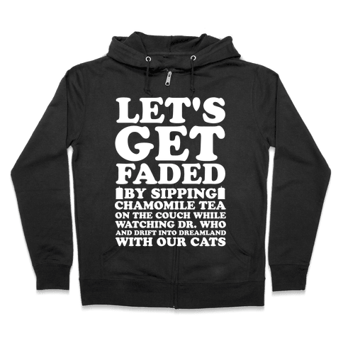 Let's Get Faded By Watching Dr. Who Zip Hoodie
