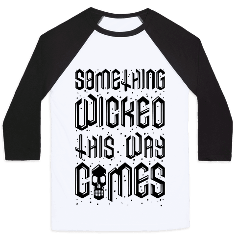 Something Wicked This Way Comes Baseball Tee