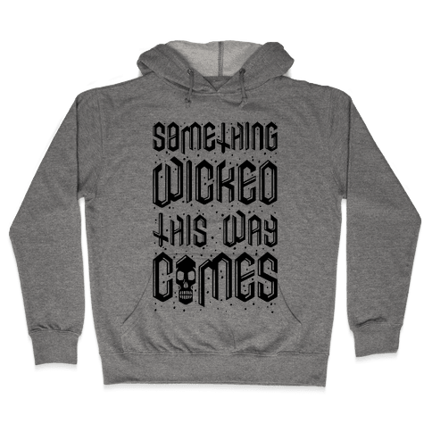 Something Wicked This Way Comes Hooded Sweatshirt