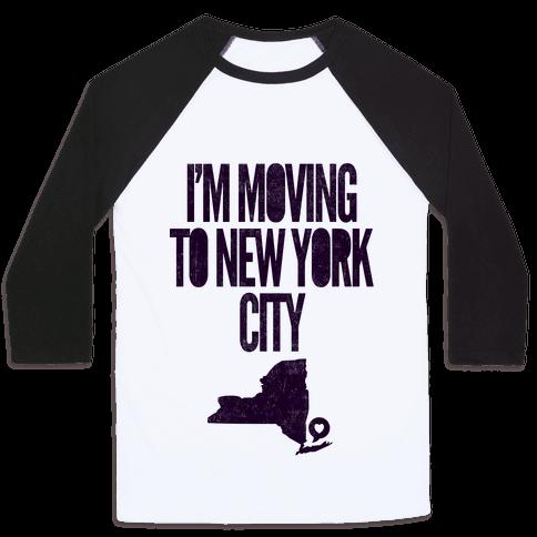 I'm Moving To NYC Baseball Tee